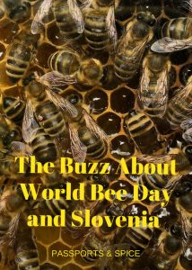 The Buzz About World Bee Day and Slovenia - Passports and Spice